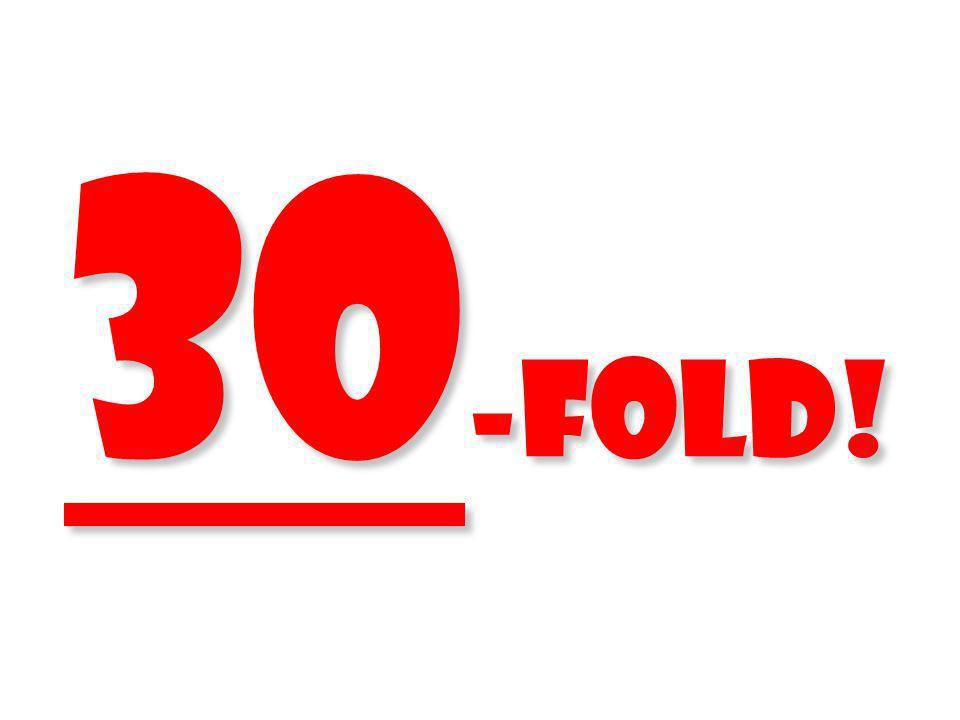 30 -fold!