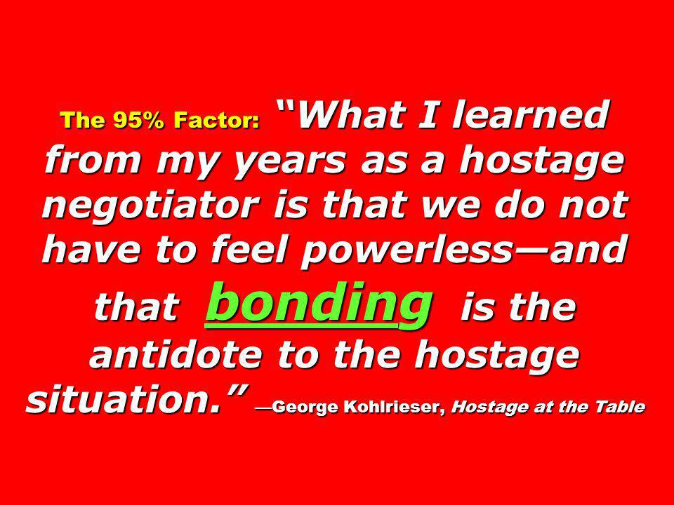 The 95% Factor: What I learned from my years as a hostage negotiator is that we do not have to feel powerlessand that bonding is the antidote to the hostage situation.