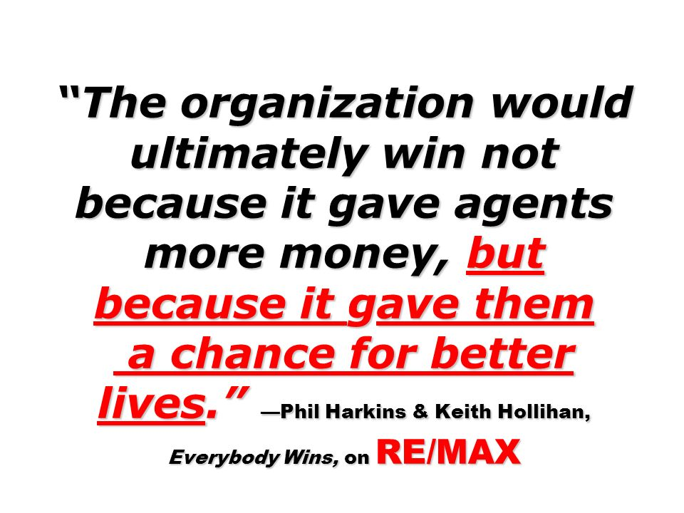 The organization would ultimately win not because it gave agents more money, but because it gave them a chance for better lives. Phil Harkins & Keith