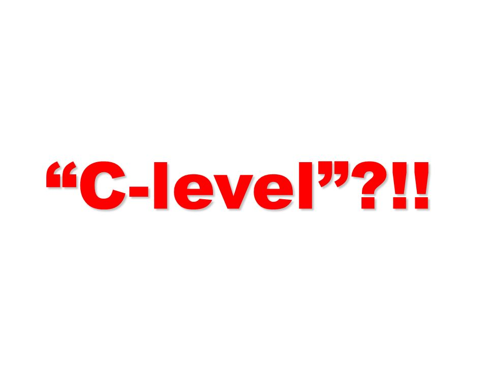 C-level?!! C-level?!!
