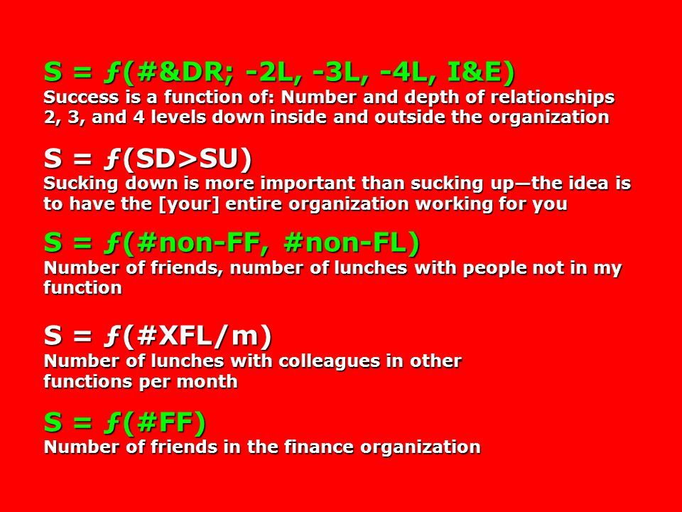 S = ƒ(#&DR; -2L, -3L, -4L, I&E) Success is a function of: Number and depth of relationships 2, 3, and 4 levels down inside and outside the organizatio
