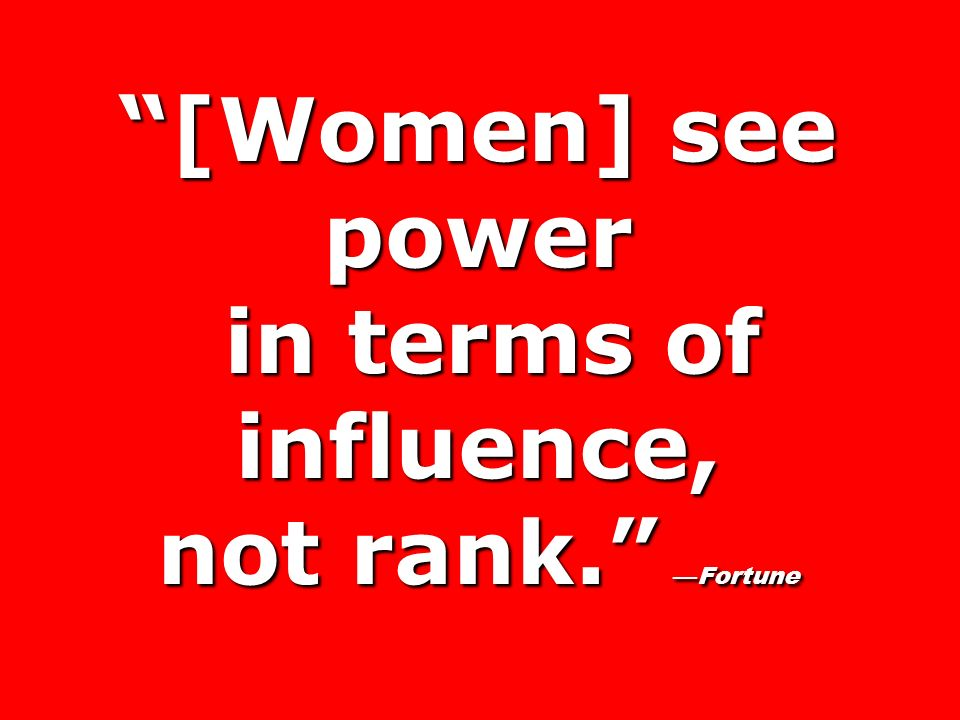 [Women] see power in terms of influence, not rank.Fortune