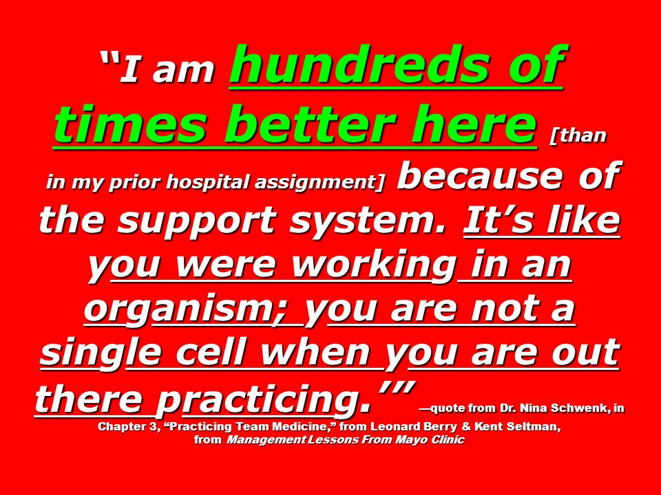 I am hundreds of times better here [than I am hundreds of times better here [than in my prior hospital assignment] because of the support system. Its