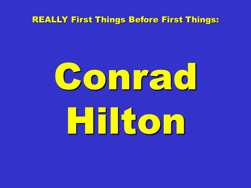 CONRAD HILTON, at a gala celebrating his career, was called to the podium and asked, His answer … CONRAD HILTON, at a gala celebrating his career, was called to the podium and asked,What were the most important lessons you learned in your long and distinguished career.