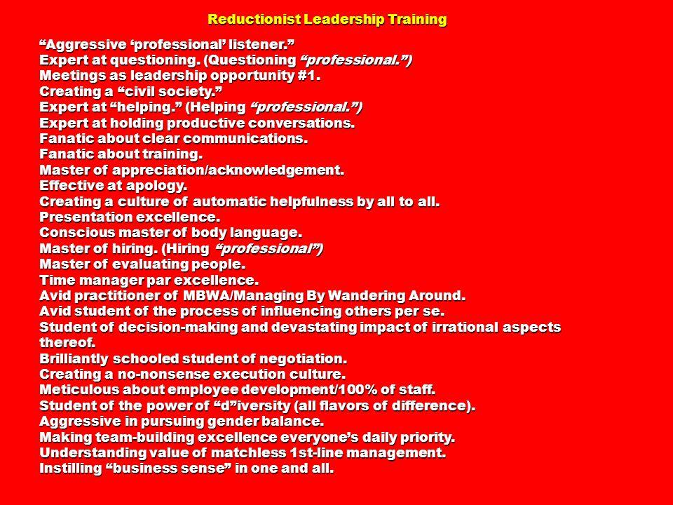 Reductionist Leadership Training Reductionist Leadership Training Aggressive professional listener.