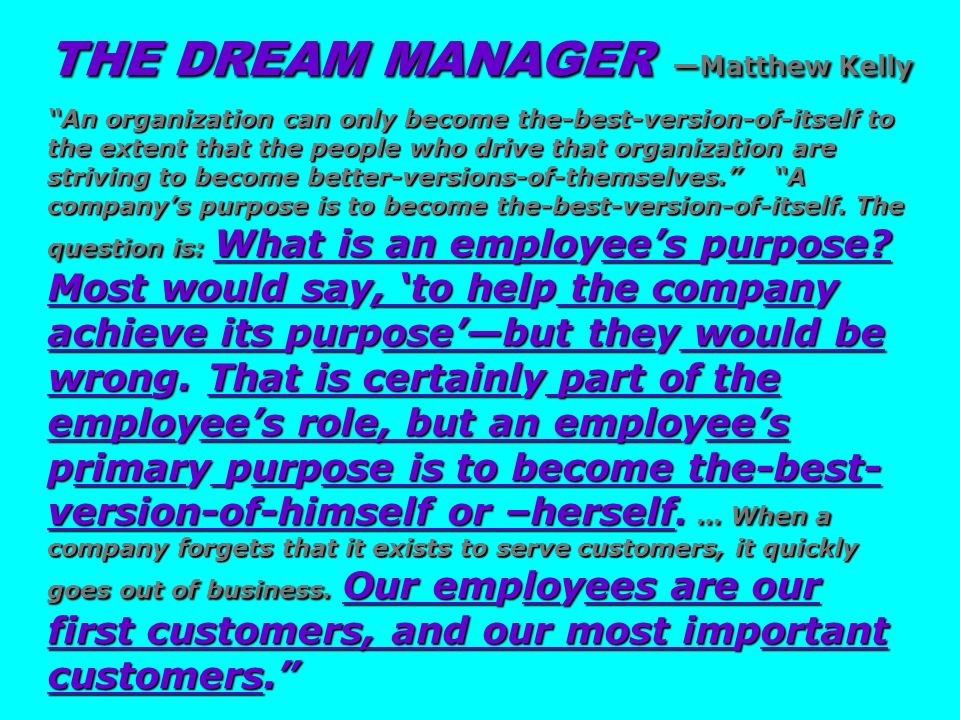 THE DREAM MANAGER Matthew Kelly An organization can only become the-best-version-of-itself to the extent that the people who drive that organization a