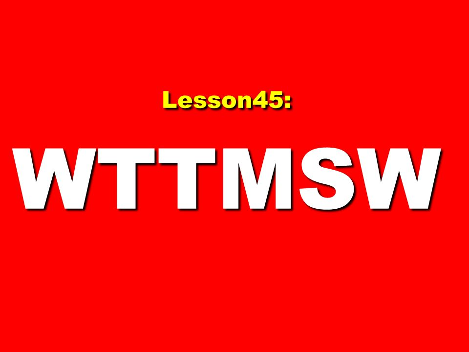 Lesson45: WTTMSW