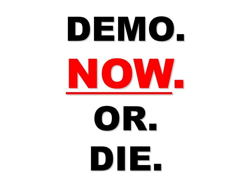 DEMO. NOW. OR.DIE.