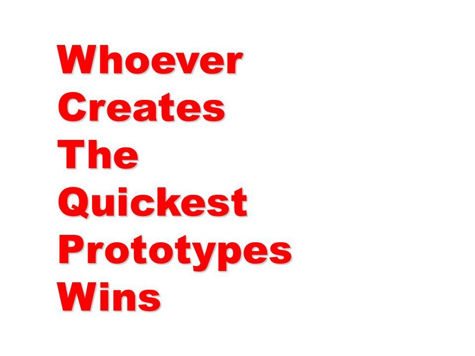 WhoeverCreatesTheQuickestPrototypesWins