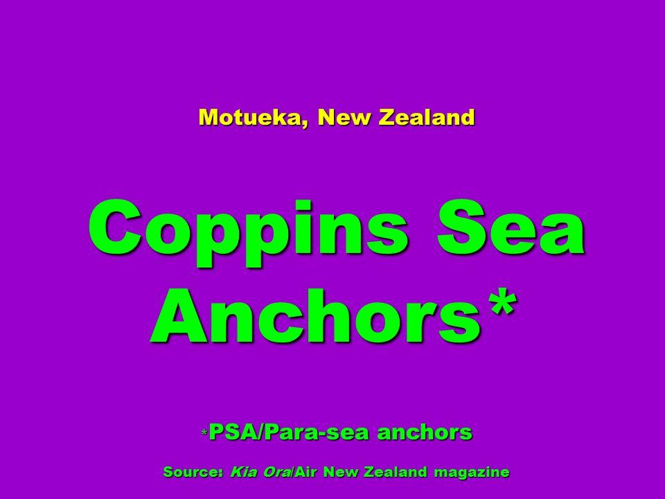 Motueka, New Zealand Coppins Sea Anchors* * PSA/Para-sea anchors Source: Kia Ora/Air New Zealand magazine