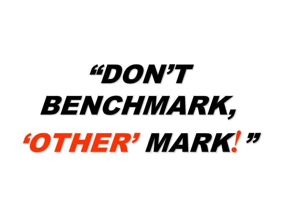 DONT BENCHMARK, OTHER MARK ! DONT BENCHMARK, OTHER MARK !