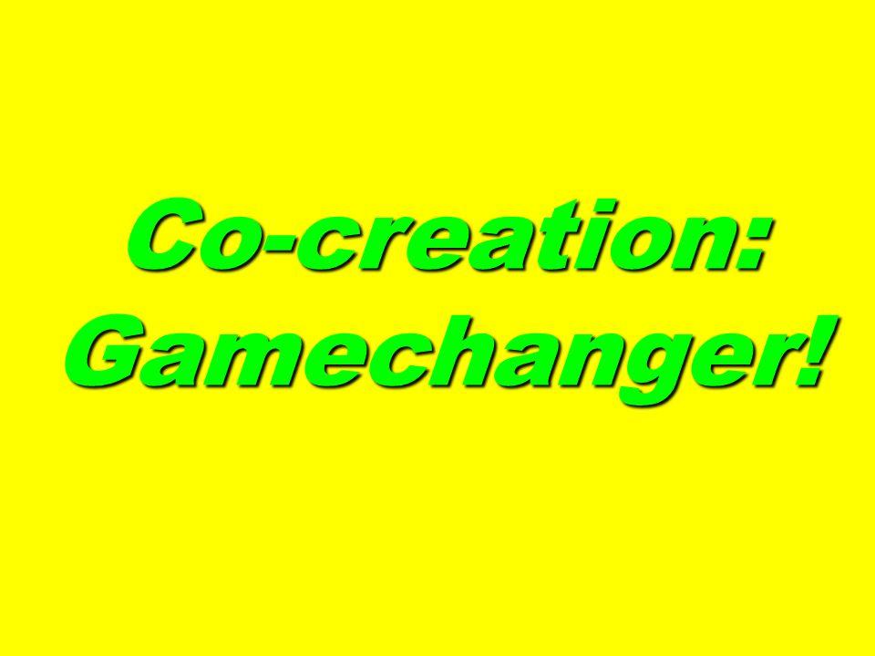 Co-creation: Gamechanger! Co-creation: Gamechanger!