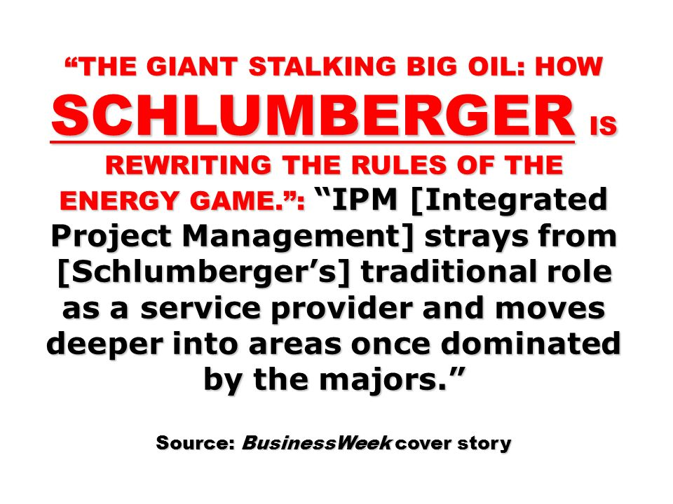 THE GIANT STALKING BIG OIL: HOW SCHLUMBERGER IS REWRITING THE RULES OF THE ENERGY GAME.: IPM [Integrated Project Management] strays from [Schlumberger