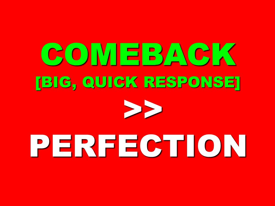 COMEBACK [BIG, QUICK RESPONSE] >> >>PERFECTION