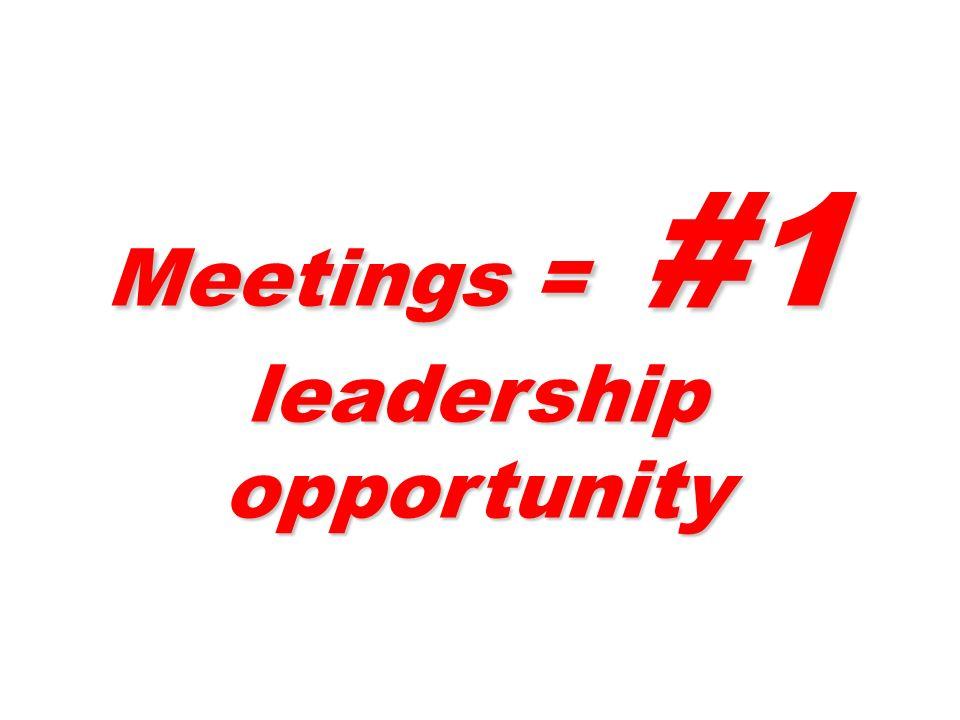 Meetings = #1 leadership opportunity