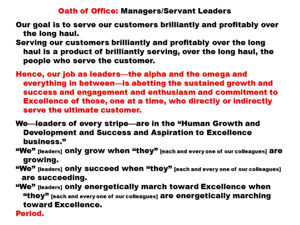 Oath of Office: Managers/Servant Leaders Oath of Office: Managers/Servant Leaders Our goal is to serve our customers brilliantly and profitably over t