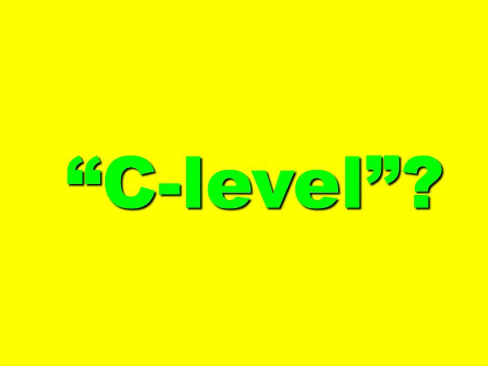 C-level? C-level?