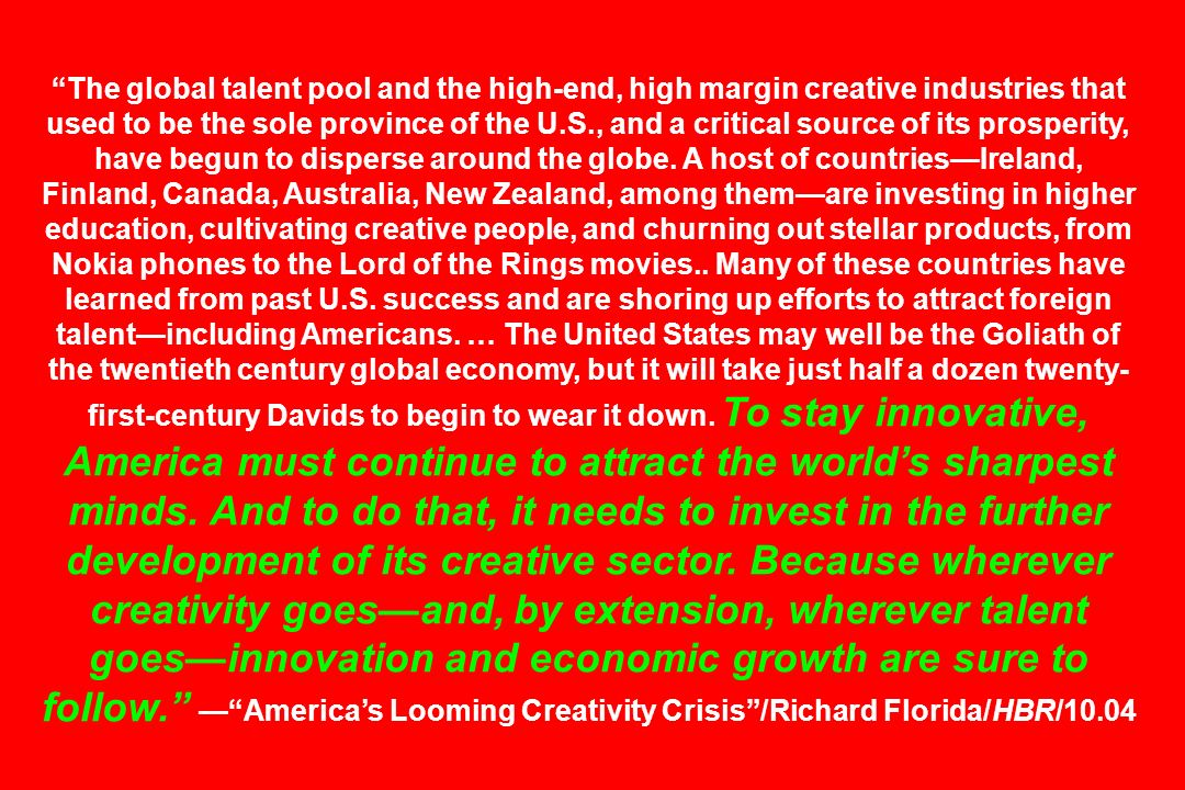 The global talent pool and the high-end, high margin creative industries that used to be the sole province of the U.S., and a critical source of its p