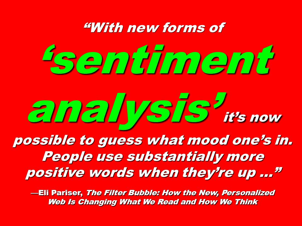 With new forms of sentiment analysis its now possible to guess what mood ones in. People use substantially more positive words when theyre up … Eli Pa