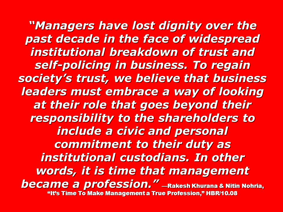Managers have lost dignity over the past decade in the face of widespread institutional breakdown of trust and self-policing in business. To regain so