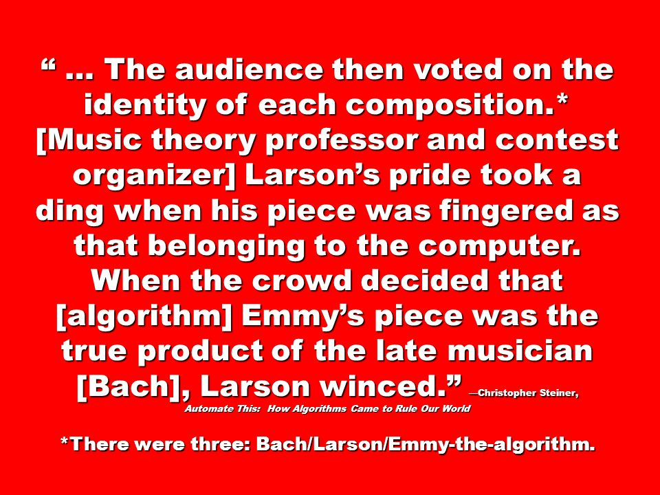 … The audience then voted on the identity of each composition.* [Music theory professor and contest organizer] Larsons pride took a ding when his piec