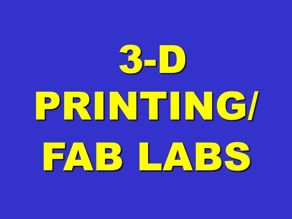 3-D PRINTING/ FAB LABS 3-D PRINTING/ FAB LABS