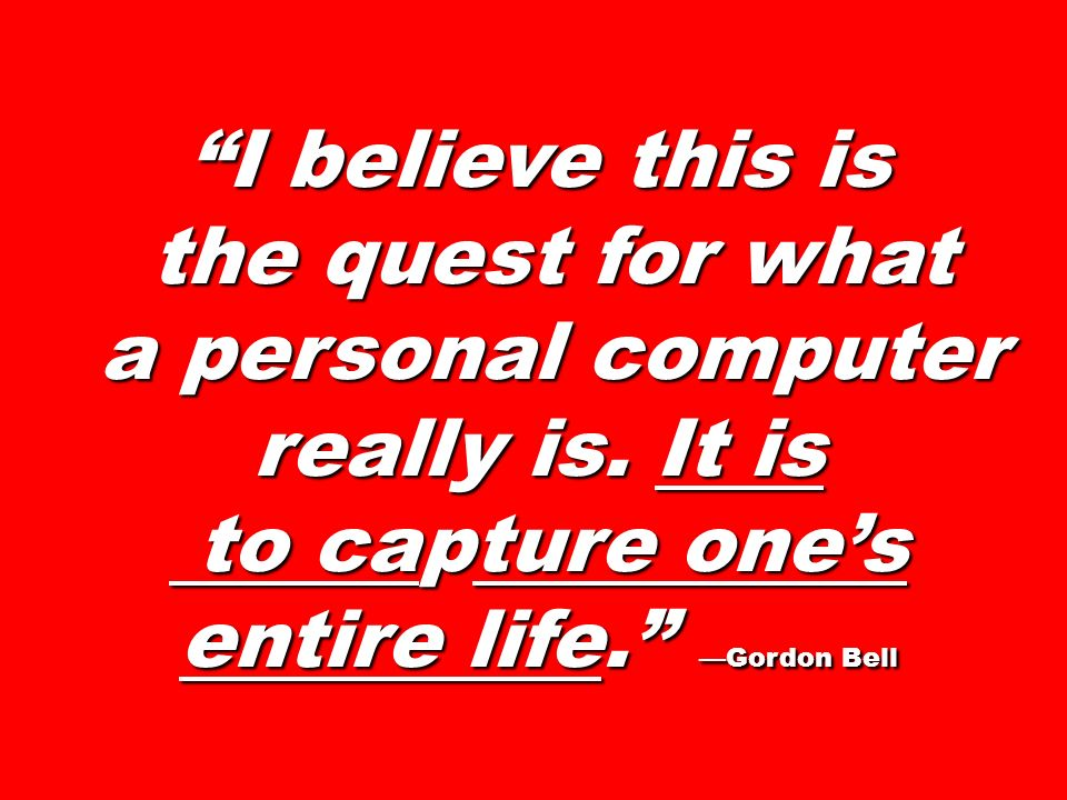 I believe this is the quest for what the quest for what a personal computer really is. It is a personal computer really is. It is to capture ones enti
