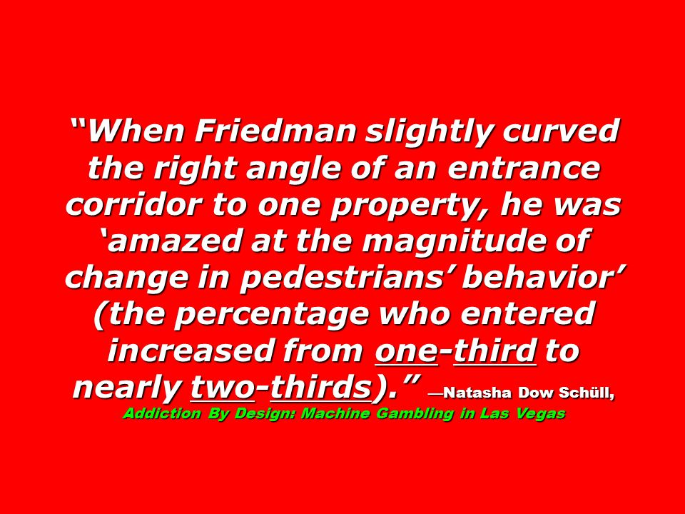 When Friedman slightly curved the right angle of an entrance corridor to one property, he was amazed at the magnitude of change in pedestrians behavio