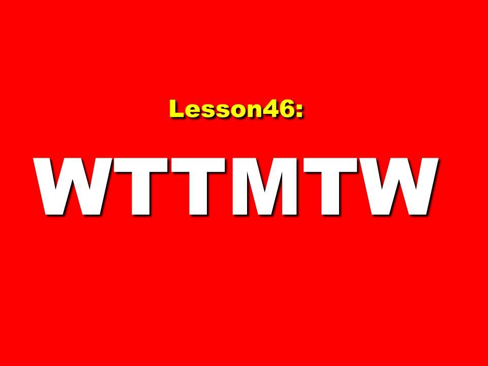 Lesson46: WTTMTW