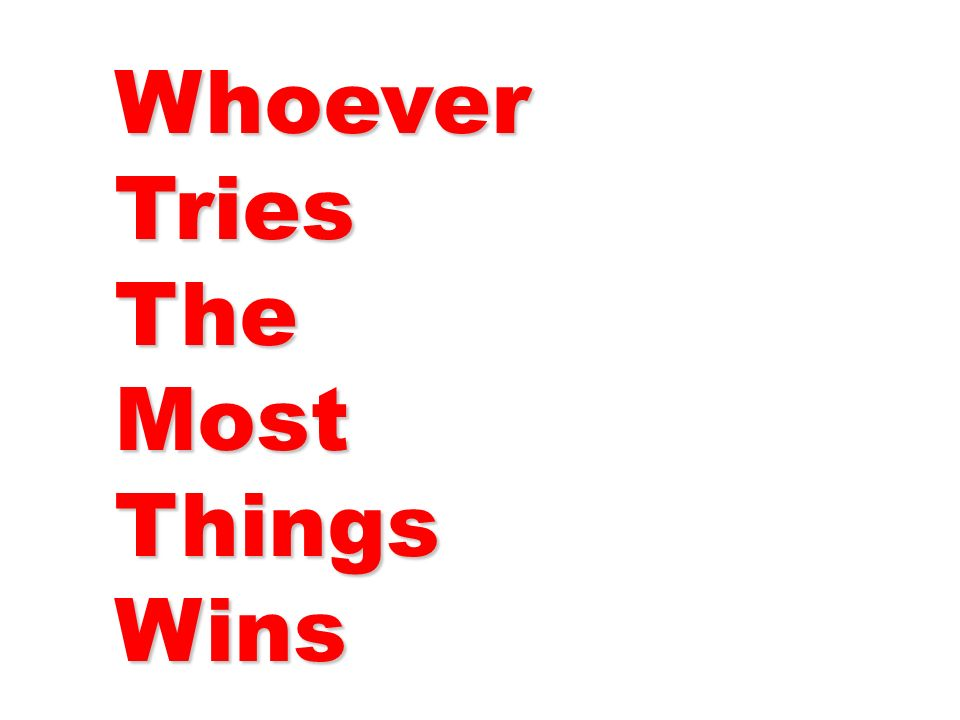 WhoeverTriesTheMostThingsWins