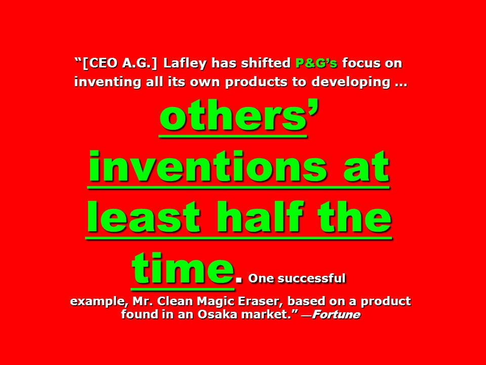 [CEO A.G.] Lafley has shifted P&Gs focus on inventing all its own products to developing … others inventions at least half the time.