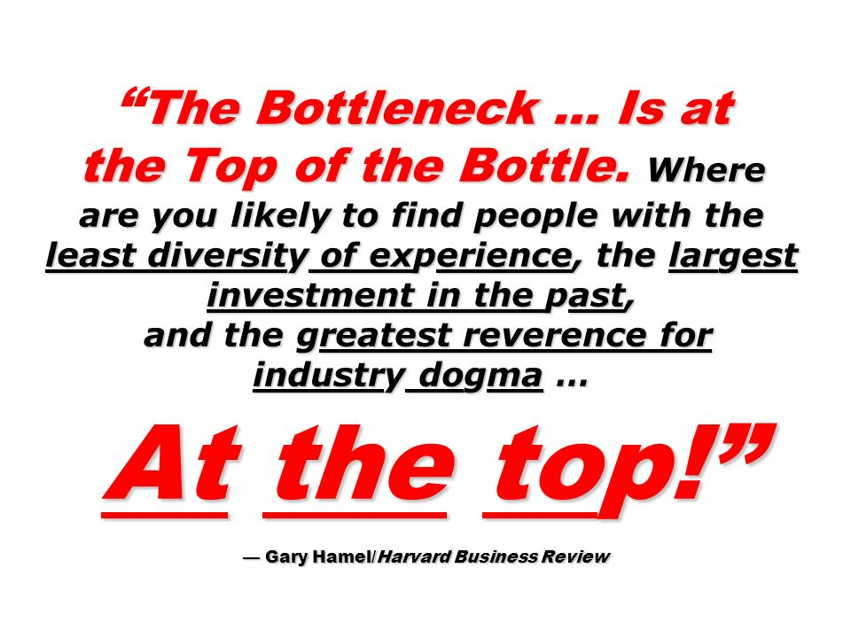 The Bottleneck … Is at the Top of the Bottle.