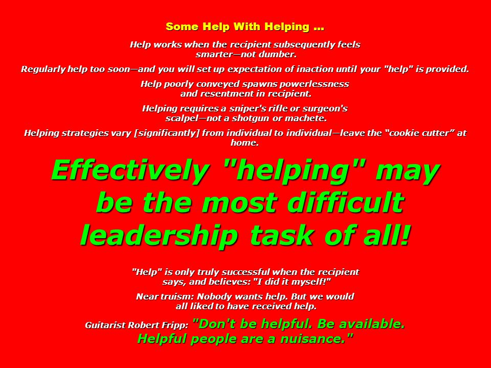 Some Help With Helping … Help works when the recipient subsequently feels smarternot dumber.