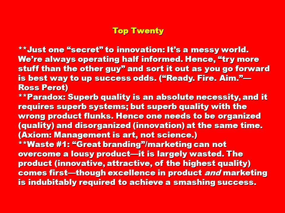 Top Twenty Top Twenty **Just one secret to innovation: Its a messy world.