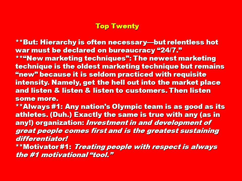 Top Twenty Top Twenty **But: Hierarchy is often necessarybut relentless hot war must be declared on bureaucracy 24/7.