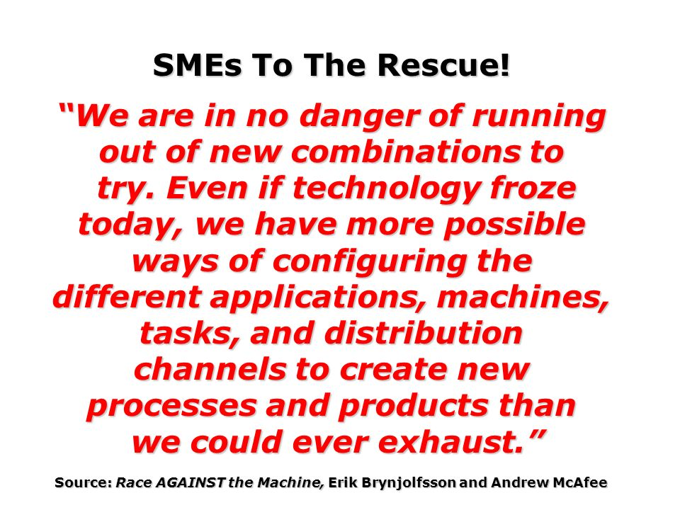 SMEs To The Rescue. We are in no danger of running out of new combinations to try.