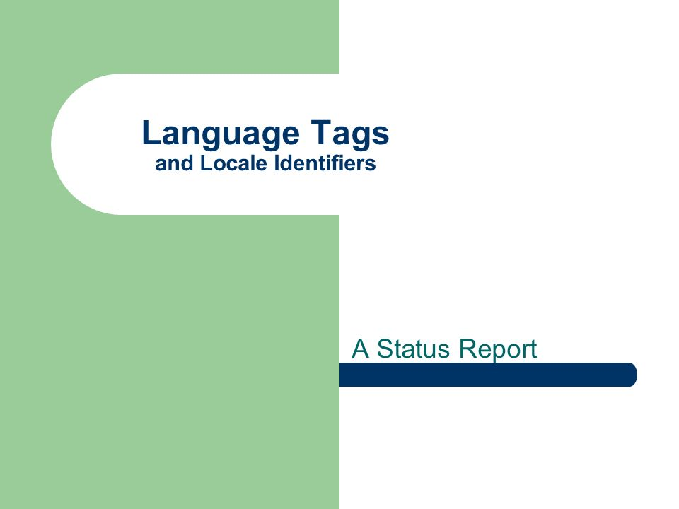 Language Tags and Locale Identifiers A Status Report