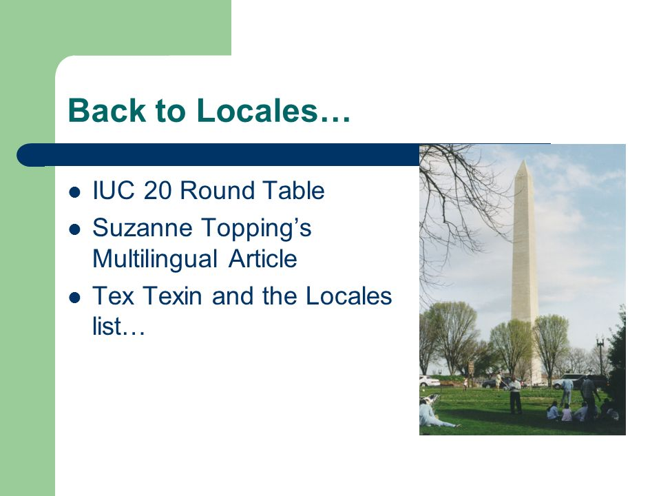 Back to Locales… IUC 20 Round Table Suzanne Toppings Multilingual Article Tex Texin and the Locales list…