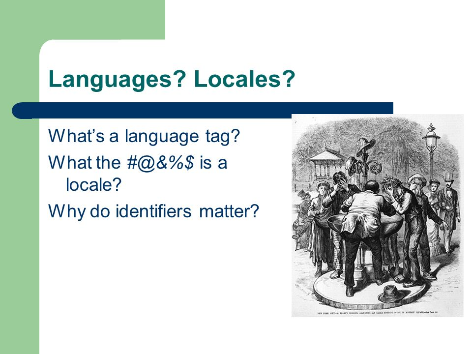 Languages Locales Whats a language tag What the #@&%$ is a locale Why do identifiers matter