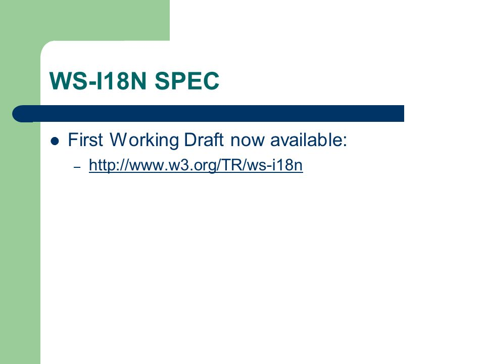 WS-I18N SPEC First Working Draft now available: – http://www.w3.org/TR/ws-i18n http://www.w3.org/TR/ws-i18n