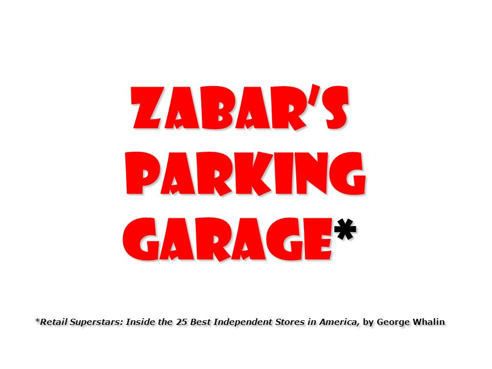 Zabars Parking Garage* *Retail Superstars: Inside the 25 Best Independent Stores in America, by George Whalin