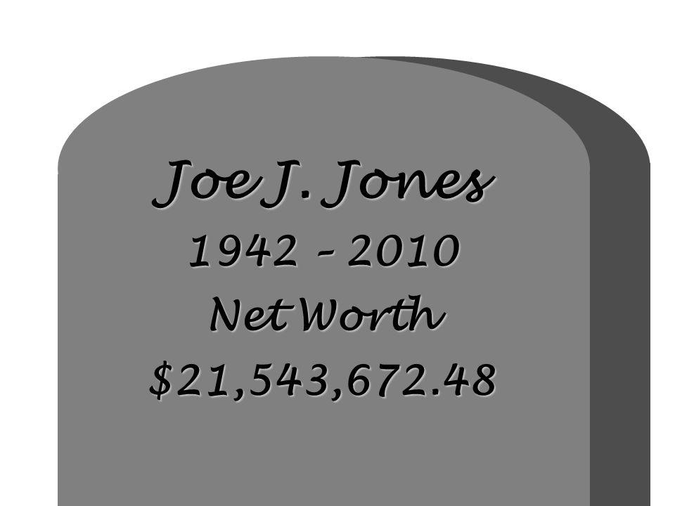 Joe J. Jones 1942 – 2010 Net Worth $21,543,672.48