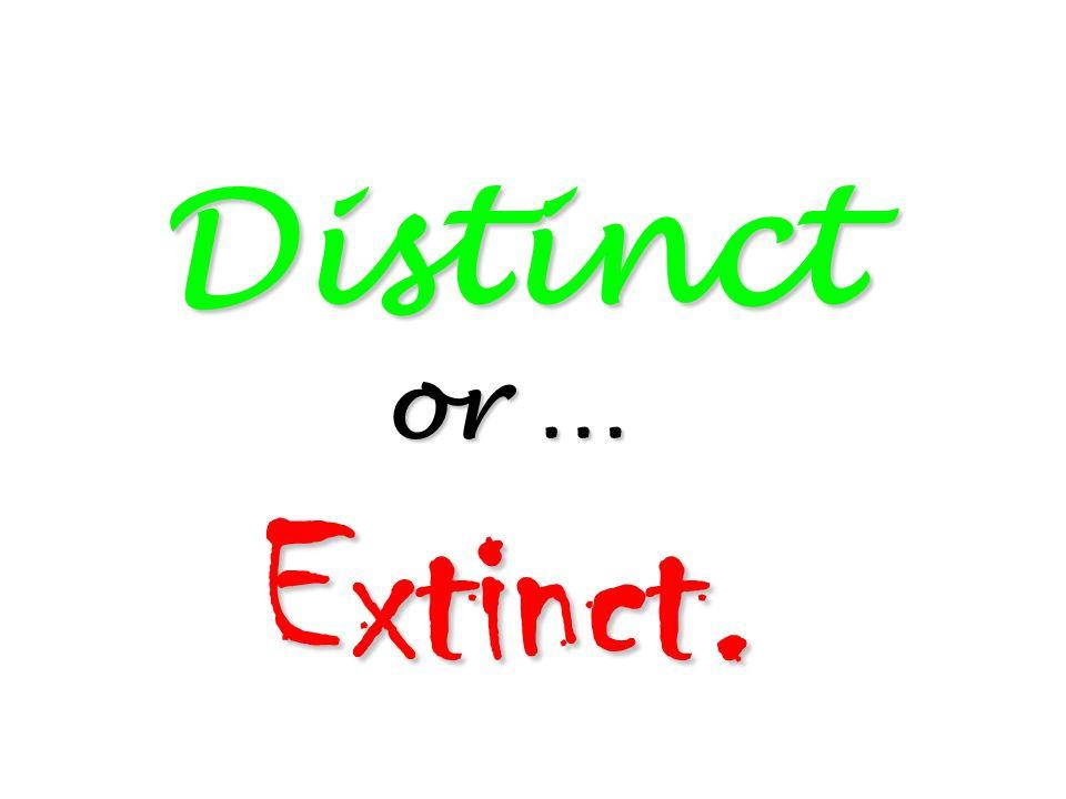 Distinct or … Extinct.