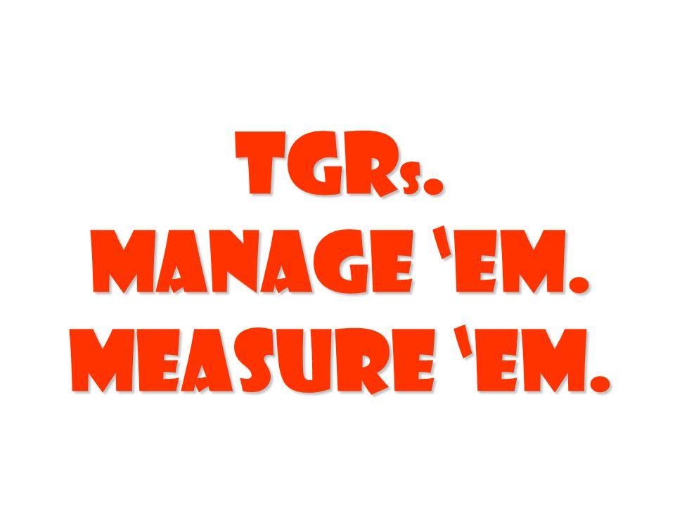 TGR s. Manage em. Measure em.