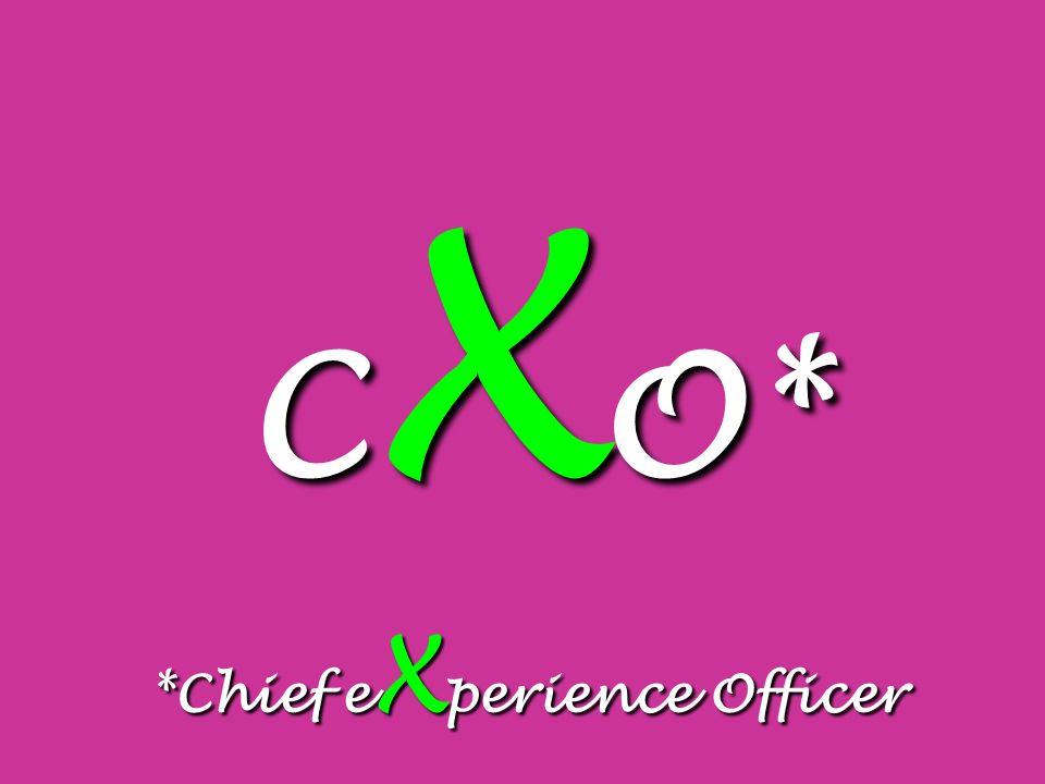 C X O* *Chief e X perience Officer