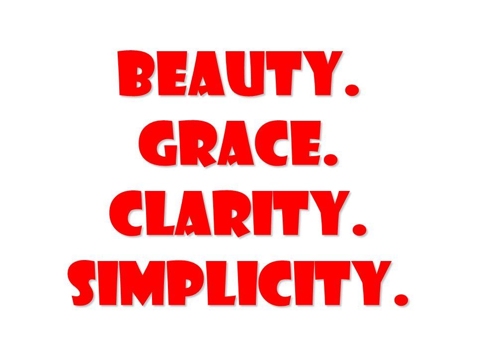 Beauty.Grace.Clarity.Simplicity.