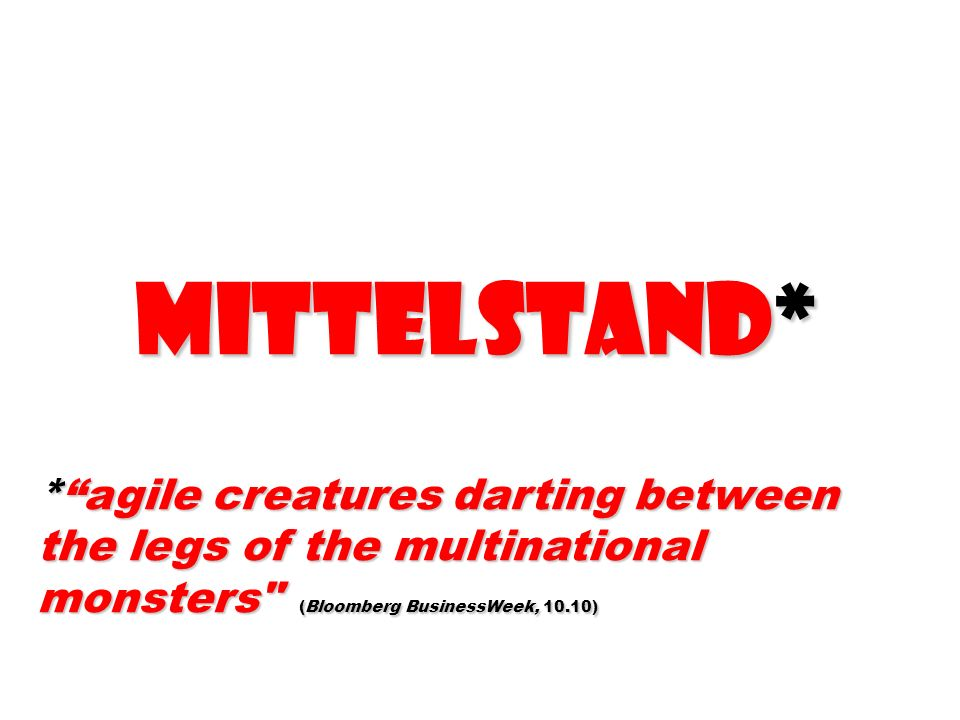 MittELstand* MittELstand* *agile creatures darting between the legs of the multinational monsters