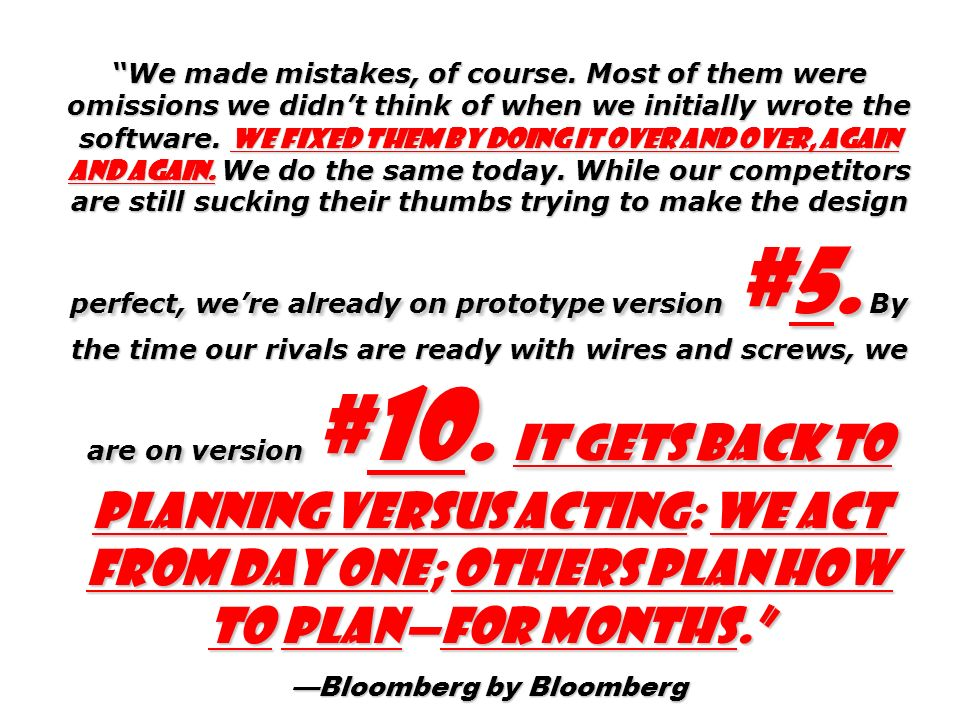 We made mistakes, of course. Most of them were omissions we didnt think of when we initially wrote the software. We fixed them by doing it over and ov