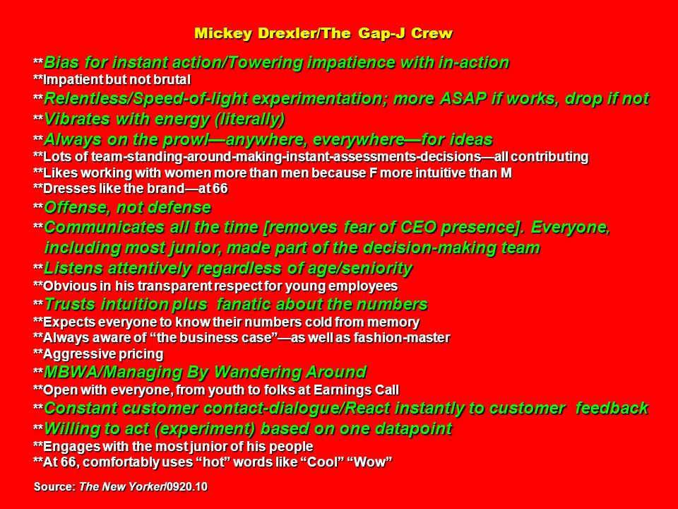 Mickey Drexler/The Gap-J Crew ** Bias for instant action/Towering impatience with in-action **Impatient but not brutal ** Relentless/Speed-of-light ex
