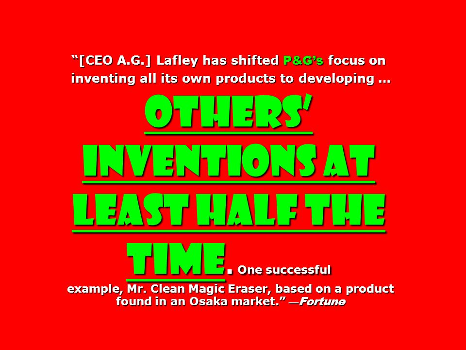 [CEO A.G.] Lafley has shifted P&Gs focus on inventing all its own products to developing … others inventions at least half the time. One successful ex